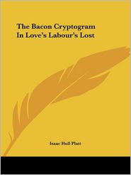 Bacon Cryptogram in Love's Labour's - Isaac Hull Platt