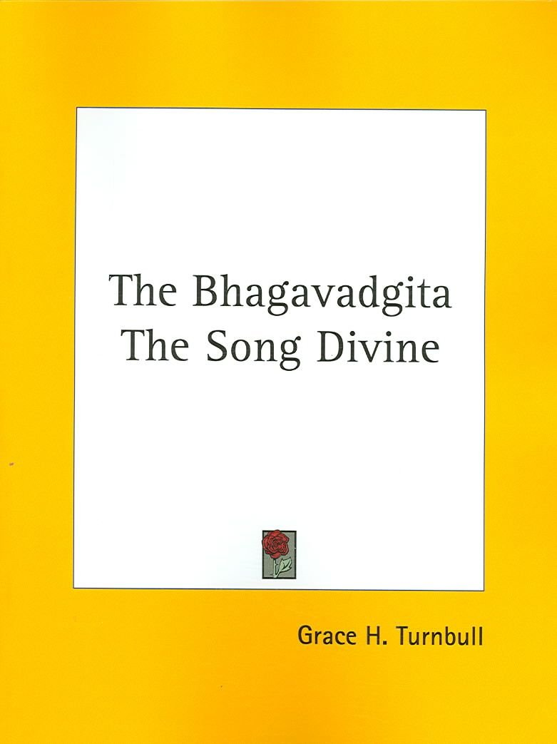 The Bhagavadgita The Song Divine - Grace H. Turnbull