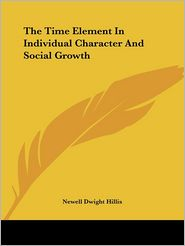 Time Element in Individual Character and Social Growth - Newell Dwight Hillis