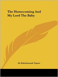 Homecoming and My Lord the Baby - Rabindranath Tagore