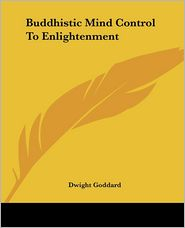 Buddhistic Mind Control To Enlightenment - Dwight Goddard