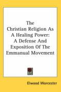 The Christian Religion as a Healing Power: A Defense and Exposition of the Emmanual Movement