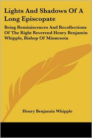 Lights and Shadows of a Long Episcopate - Henry Benjamin Whipple