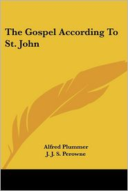 The Gospel According To St. John - J. J. Perowne (Editor), Alfred Plummer (Introduction), A. Plummer (Introduction)