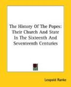 The History of the Popes: Their Church and State in the Sixteenth and Seventeenth Centuries
