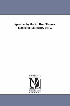 Speeches by the Rt. Hon. Thomas Babington Macaulay. Vol. 2. - Macaulay, Thomas Babington