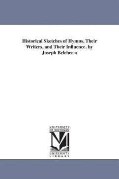 Historical Sketches of Hymns, Their Writers, and Their Influence. by Joseph Belcher - Belcher, Joseph