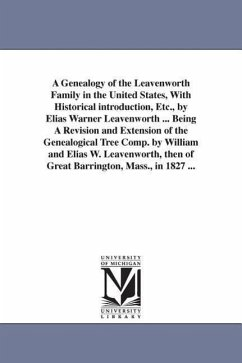 A Genealogy of the Leavenworth Family in the United States, with Historical Introduction, Etc., by Elias Warner Leavenworth ... Being a Revision and E - Leavenworth, Elias Warner