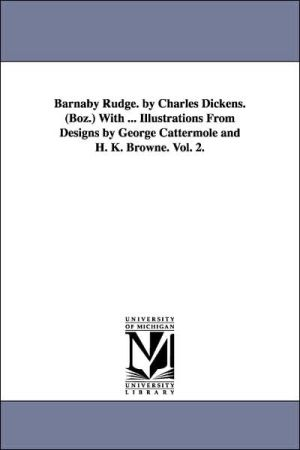 Barnaby Rudge by Charles Dickens with Illustrations from Designs by George Cattermole and H K Browne - Charles Dickens