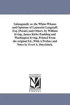Salmagundi Or, the Whim-Whams and Opinions of Launcelot Langstaff, Esq. [Pseud.] and Others. by William Irving, James Kirke Paulding and Washington I - Irving, Washington