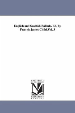 English and Scottish Ballads. Ed. by Francis James Child.Vol. 3 - Child, Francis James