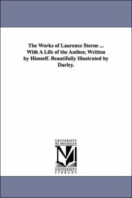 The Works of Laurence Sterne with a Life of the Author - Laurence Sterne