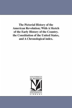 The Pictorial History of the American Revolution With a Sketch of the Early History of the Country. the Constitution of the United States, and a Chro - Sears, Robert