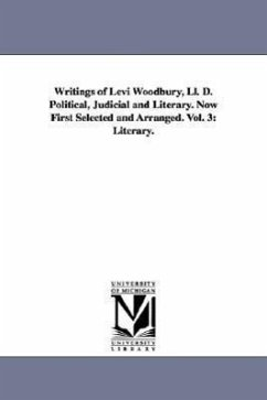 Writings of Levi Woodbury, LL. D. Political, Judicial and Literary. Now First Selected and Arranged. Vol. 3: Literary. - Woodbury, Levi