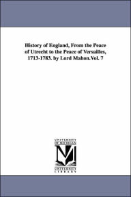 History of England, from the Peace of Utrecht to the Peace of Versailles, 1713-1783 by Lord Mahon - Philip Henry Stanhope Earl Stanhope