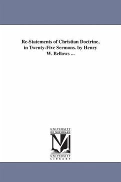 Re-Statements of Christian Doctrine, in Twenty-Five Sermons. by Henry W. Bellows ... - Bellows, Henry Whitney