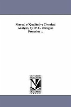 Manual of Qualitative Chemical Analysis, by Dr. C. Remigius Fresenius ... - Fresenius, C. Remigius