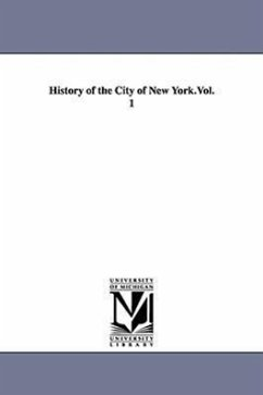 History of the City of New York.Vol. 1 - Booth, Mary Louise