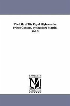 The Life of His Royal Highness the Prince Consort, by Theodore Martin. Vol. 5 - Martin, Theodore