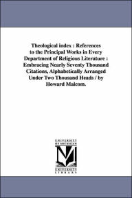 Theological Index: References to the Principal Works in Every Department of Religious Literature - Howard Malcom