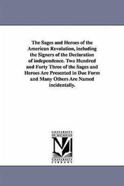 The Sages and Heroes of the American Revolution, Including the Signers of the Declaration of Independence. Two Hundred and Forty Three of the Sages an - Judson, Levi Carroll