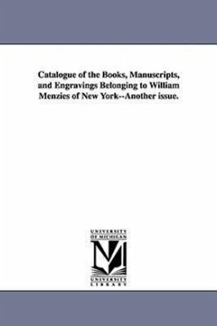 Catalogue of the Books, Manuscripts, and Engravings Belonging to William Menzies of New York--Another Issue. - Menzies, William