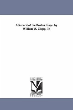 A Record of the Boston Stage. by William W. Clapp, Jr. - Clapp, William Warland