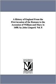 A History Of England From The First Invasion Of The Romans To The Accession Of William And Mary In 1688. By John Lingard. Vol. 8 - John Lingard