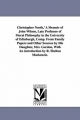 Christopher North,' A Memoir of John Wilson, Late Professor of Moral Philosophy in the University of Edinburgh, Comp. From Family Papers and Other Sources by His Daughter, Mrs. Gordon, With An Introduction by R. Shelton Mackenzie. - Mary (Wilson) Mrs. Gordon