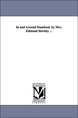 In and Around Stamboul by Mrs Edmund Hornby - Emelia Bithynia (Maceroni) lady Hornby
