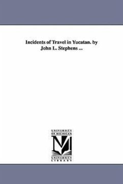 Incidents of Travel in Yucatan. by John L. Stephens ... - Stephens, John Lloyd
