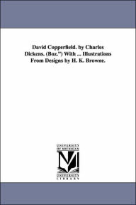 David Copperfield by Charles Dickens with Illustrations from Designs by H K Browne - Charles Dickens