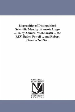 Biographies of Distinguished Scientific Men. by Francois Arago ... Tr. by Admiral W.H. Smyth ... the REV. Baden Powell ... and Robert Grant a 2nd Seri - Arago, Francois Arago, F. (Francois)