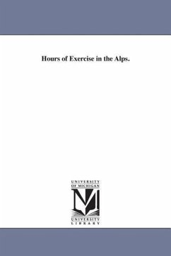Hours of Exercise in the Alps. - Tyndall, John