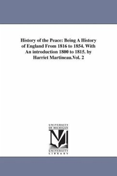 History of the Peace: Being a History of England from 1816 to 1854. with an Introduction 1800 to 1815. by Harriet Martineau.Vol. 2 - Martineau, Harriet