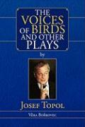 The Voices of Birds and Other Plays by Josef Topol