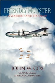 Friendly Monster: Warbird and Its Crew - John W. Cox