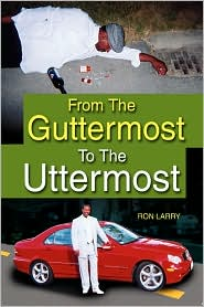 From the Guttermost to the Uttermost - Ron Larry