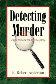 Detecting Murder - B. Robert Anderson