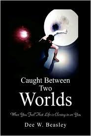Caught Between Two Worlds - Dee W. Beasley
