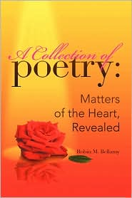 A Collection of Poetry: Matters of the Heart, Revealed - Robin M. Bellamy