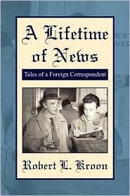 A Lifetime Of News - Robert L. Kroon