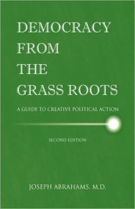 Democracy From The Grassroots - M.D Joseph I. Abrahams
