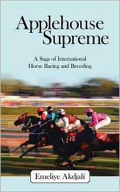 Applehouse Supreme: A Saga of International Horse Racing and Breeding - Emeliye Akdjali