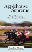 Akdjali, Emeliye: Applehouse Supreme: A Saga of International Horse Racing and Breeding