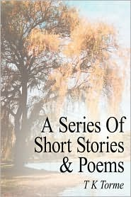 A Series of Short Stories and Poems - T. K. Torme