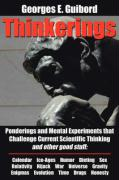 Thinkerings: Ponderings and Mental Experiments That Challenge Current Scientific Thinking and Other Good Stuff