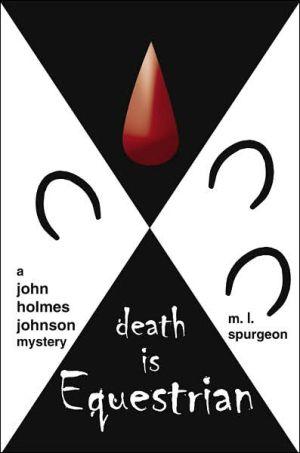 Death Is Equestrian: A john holmes johnson Mystery - M.L. Spurgeon
