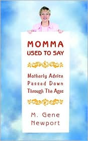 Momma Used To Say: Motherly Advice Passed Down Through The Ages - M. Gene Newport
