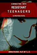 Connecting with Resistant Teenagers: 10 Proven Steps